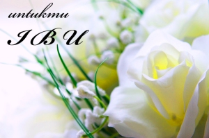 Untukmu Duhai Bunga Yang Tak Pernah Layu